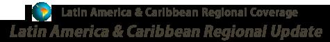 Latin America & Caribbean Regional Update - Latin America & Caribbean Regional Coverage